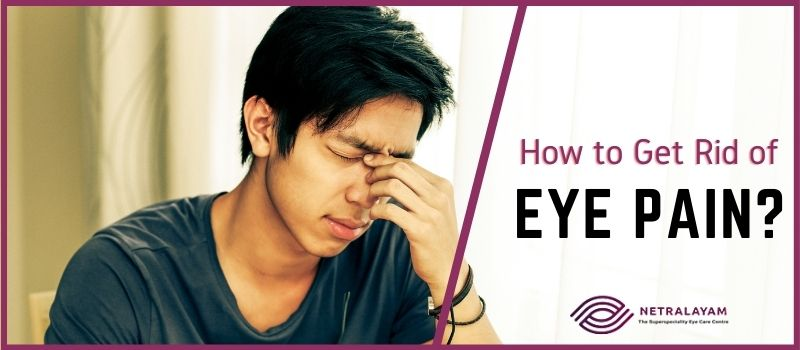 How to Get Rid of Eye Pain? Possible Causes and Remedies